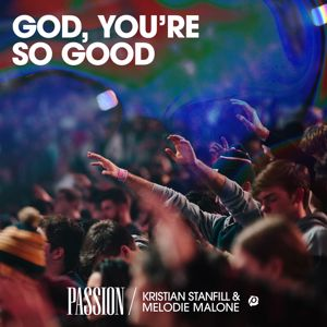 Passion, Kristian Stanfill, Melodie Malone: God, You're So Good (Live)