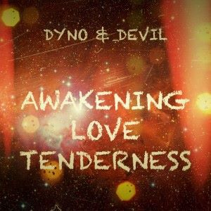 Dyno & Devil: Awakening, Love & Tenderness