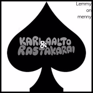 Kari Aalto & Rastakarai: Lemmy on menny