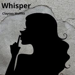 Clayton Moffitt: Whisper