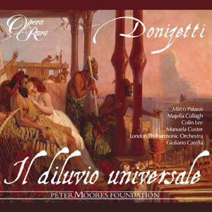 Mirco Palazzi, Majella Cullagh, Colin Lee, Manuela Custer, London Philharmonic Orchestra, Giuliano Carella: Donizetti: Il diluvio universale