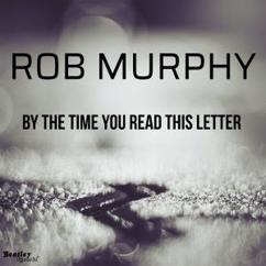 Rob Murphy: By the Time You Read This Letter