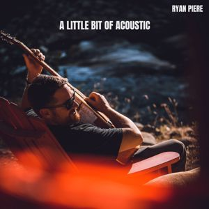 Ryan Piere: Little Bit of Acoustic