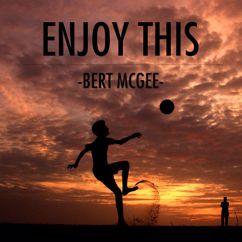 Bert McGee: Enjoy This