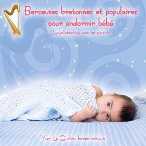 Yvon Le Quellec: Berceuses bretonnes et populaires pour endormir bébé - Luskellerezhiou war an delenn