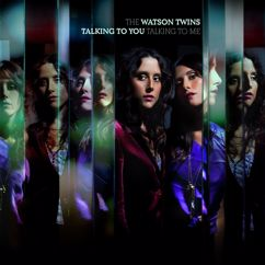 The Watson Twins: Talking To You, Talking To Me