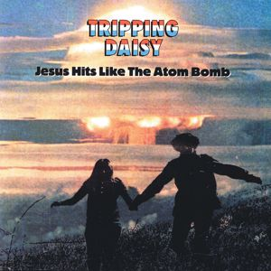 Tripping Daisy: Jesus Hits Like The Atom Bomb