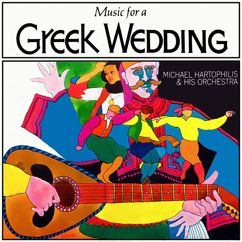 Michael Hartophilis and His Orchestra: Music for a Greek Wedding