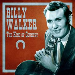 Billy Walker: The King of Country (Remastered)