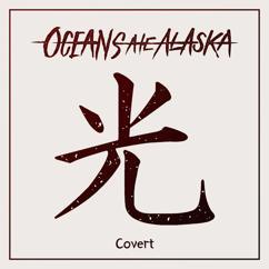 Oceans Ate Alaska: Covert