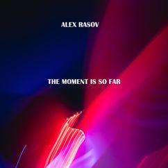Alex Rasov: The Moment Is so Far