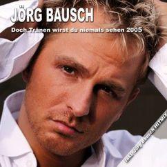 Jörg Bausch: Doch Tränen wirst Du niemals sehen