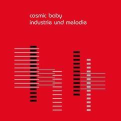 Cosmic Baby: Industrie & Melodie