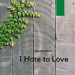 Rianu Keevs: I Hate to Love