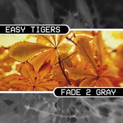 Easy Tigers: Fade 2 Gray