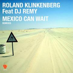 Roland Klinkenberg: Mexico Can Wait  (feat. DJ Remy) (Remixes)
