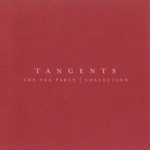 The Tea Party: Tangents - The Tea Party Collection