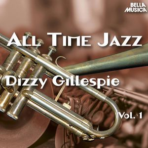 Dizzy Gillespie: All Time Jazz: Dizzy Gillespie, Vol. 1