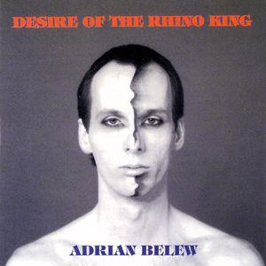 Adrian Belew: Desire Of The Rhino King