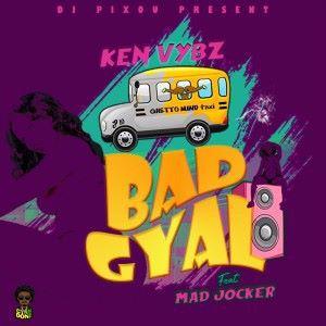 DJ Pixou Presents Ken Vybz feat. Mad Jocker: Bad Gyal