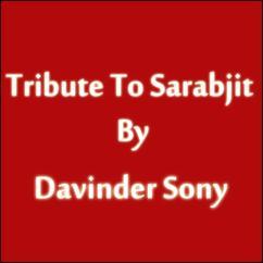 Davinder Sony: Tribute to Sarabjit