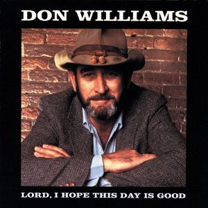 Don Williams: Lord I Hope This Day Is Good