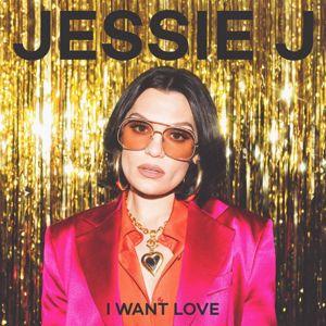 Jessie J: I Want Love