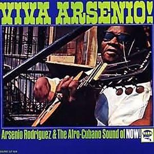 Arsenio Rodriguez & The Afro-Cuban Sound: Viva Arsenio!