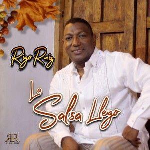 Rigo Ruiz: La Salsa Llego