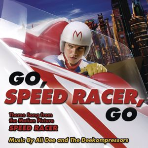 Ali Dee and The DeeKompressors: Go Speed Racer Go (Theme Song from the Motion Picture Speed Racer)