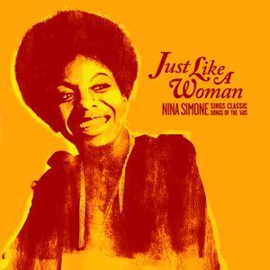 Nina Simone: Just Like A Woman: Nina Simone Sings Classic Songs Of The '60s