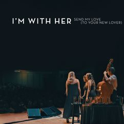 I'm With Her: Send My Love (To Your New Lover) (Live)