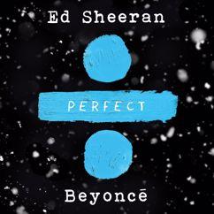 Ed Sheeran: Perfect Duet (with Beyoncé)