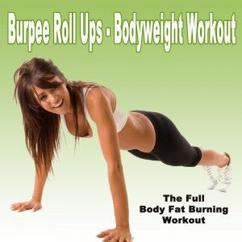 Various Artists: Burpee Roll Ups - Bodyweight Workout (The Full Body Fat Burning Workout)