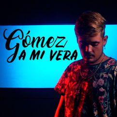 Gomez: A Mi Vera