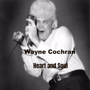 Wayne Cochran: Heart and Soul