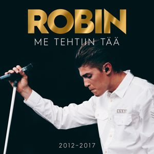 Robin: Me Tehtiin Tää 2012-2017