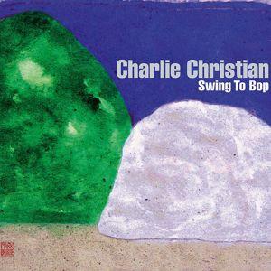 Charlie Christian: Swing to Bop