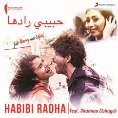"Pritam, Shaimaa Elshayeb, Shahid Mallya: Habibi Radha (Arabic Version) [From ""Jab Harry Met Sejal""]"