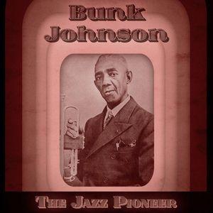 Bunk Johnson: The Jazz Pioneer (Remastered)