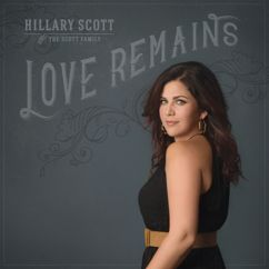 Hillary Scott & The Scott Family: Love Remains