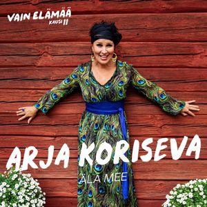 Arja Koriseva: Älä mee (Vain elämää kausi 11)