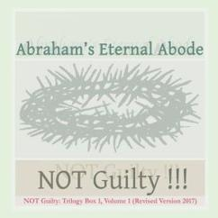 Abraham's Eternal Abode: Not Guilty!!!, Trilogy Box 1, Vol. 1