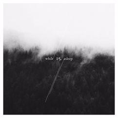 15.: While/Asleep