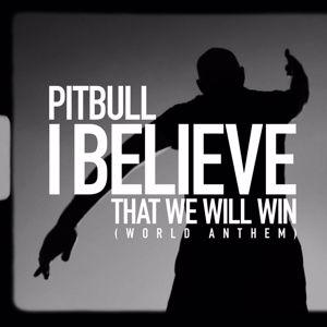 Pitbull: I Believe That We Will Win (World Anthem)