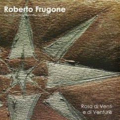 Roberto Frugone: Rosa di Venti e di Venture