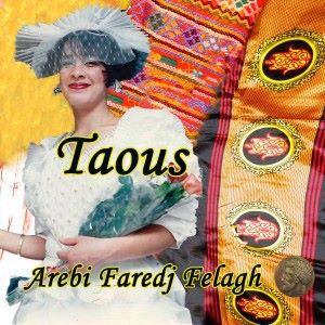 Taous: Arebi Faredj Felagh