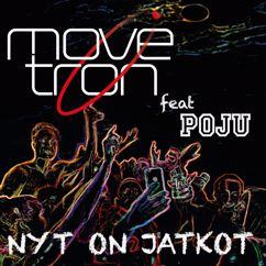 Movetron: Nyt on jatkot (feat. Poju)