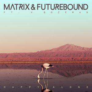 Matrix & Futurebound: Happy Alone (feat. V. Bozeman)