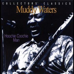 Muddy Waters: Hoochie Coochie Man